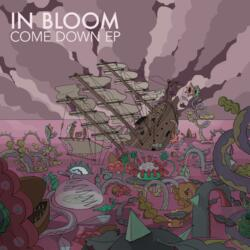 In Bloom<br>Come Down
