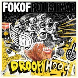 Fokofpolisiekar<br> Droom Hoog