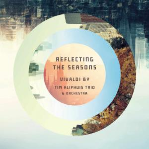 Tim Kliphuis Trio - Reflecting the seasons