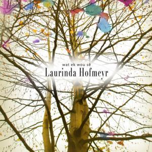 Laurinda Hofmeyr <br> wat ik wou se