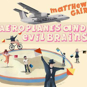 Matthew Gair<br>Aerolpanes and evil brains